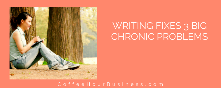 WRITING FIXES 3 CHRONIC PROBLEMS